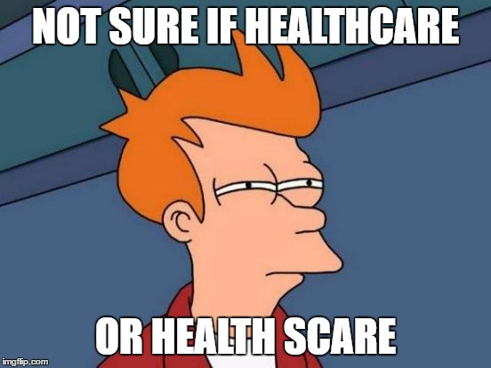 Futurama Fry Meme | NOT SURE IF HEALTHCARE OR HEALTH SCARE | image tagged in memes,futurama fry | made w/ Imgflip meme maker