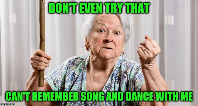 DON'T EVEN TRY THAT CAN'T REMEMBER SONG AND DANCE WITH ME | made w/ Imgflip meme maker