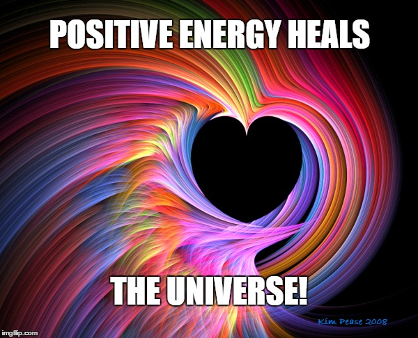 positive energy |  POSITIVE ENERGY HEALS; THE UNIVERSE! | image tagged in positive thinking,positive,positivity,healing | made w/ Imgflip meme maker