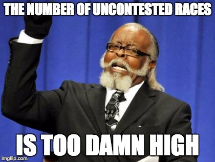 Too Damn High Meme | THE NUMBER OF UNCONTESTED RACES IS TOO DAMN HIGH | image tagged in memes,too damn high | made w/ Imgflip meme maker