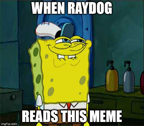 WHEN RAYDOG READS THIS MEME | made w/ Imgflip meme maker
