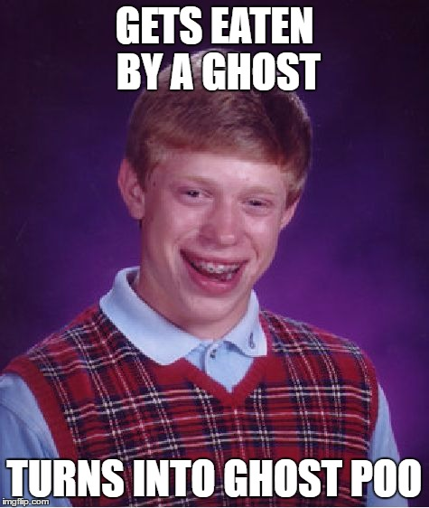 Bad Luck Brian Meme | GETS EATEN BY A GHOST TURNS INTO GHOST POO | image tagged in memes,bad luck brian | made w/ Imgflip meme maker