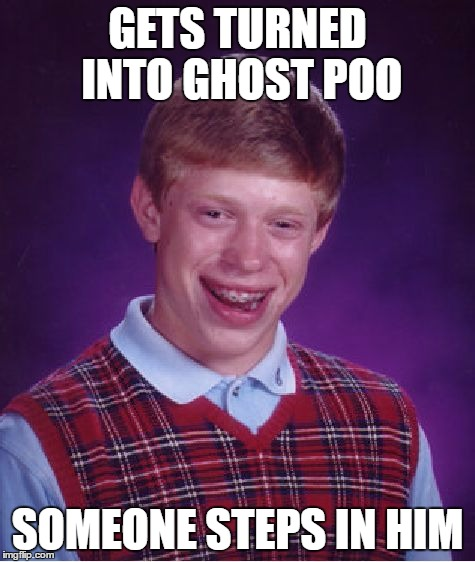 Bad Luck Brian Meme | GETS TURNED INTO GHOST POO SOMEONE STEPS IN HIM | image tagged in memes,bad luck brian | made w/ Imgflip meme maker