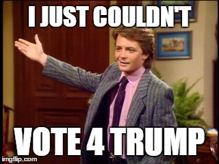 Alex P Keaton says Never Trump |  I JUST COULDN'T; VOTE 4 TRUMP | image tagged in never trump,family ties,alex p keaton,2016 election,hillary clinton 2016 | made w/ Imgflip meme maker