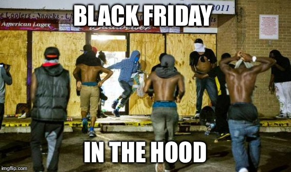 BLACK FRIDAY IN THE HOOD | made w/ Imgflip meme maker