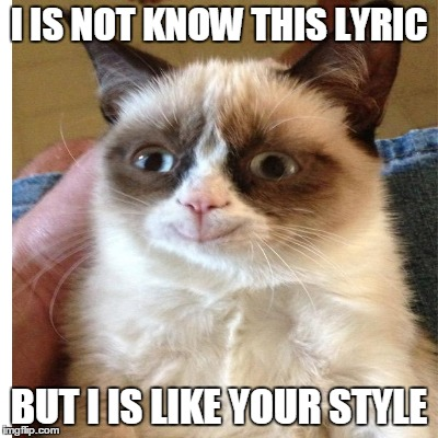 I IS NOT KNOW THIS LYRIC BUT I IS LIKE YOUR STYLE | made w/ Imgflip meme maker