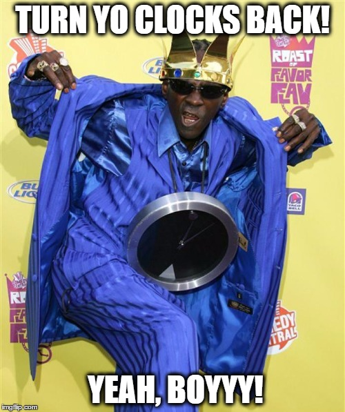 flavor flav clocks |  TURN YO CLOCKS BACK! YEAH, BOYYY! | image tagged in flavor flav,daylight savings time,clocks,yeah boy,rap,fall | made w/ Imgflip meme maker