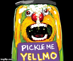 Pickle me Yellmo | image tagged in elmo,memes,pickle,yelling,upvote | made w/ Imgflip meme maker