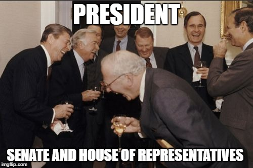 Republicans in 2017 :-) | PRESIDENT SENATE AND HOUSE OF REPRESENTATIVES | image tagged in memes,laughing men in suits,election 2016,republicans,politics | made w/ Imgflip meme maker