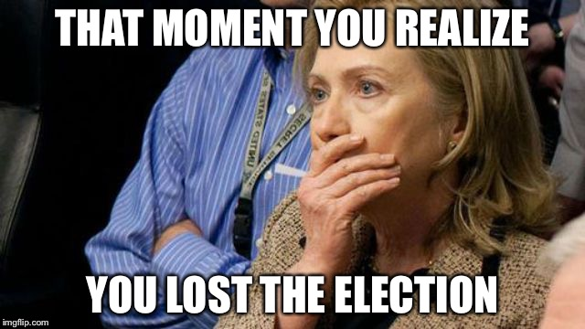 Noooooooooooooooo! | THAT MOMENT YOU REALIZE YOU LOST THE ELECTION | image tagged in hillary face palm,election 2016,memes | made w/ Imgflip meme maker