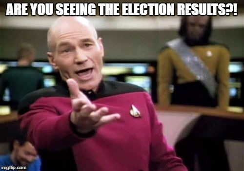 Picard Wtf Meme | ARE YOU SEEING THE ELECTION RESULTS?! | image tagged in memes,picard wtf | made w/ Imgflip meme maker