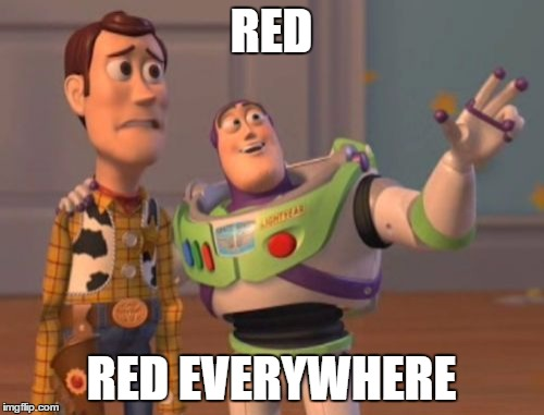 X, X Everywhere Meme | RED RED EVERYWHERE | image tagged in memes,x,x everywhere,x x everywhere | made w/ Imgflip meme maker