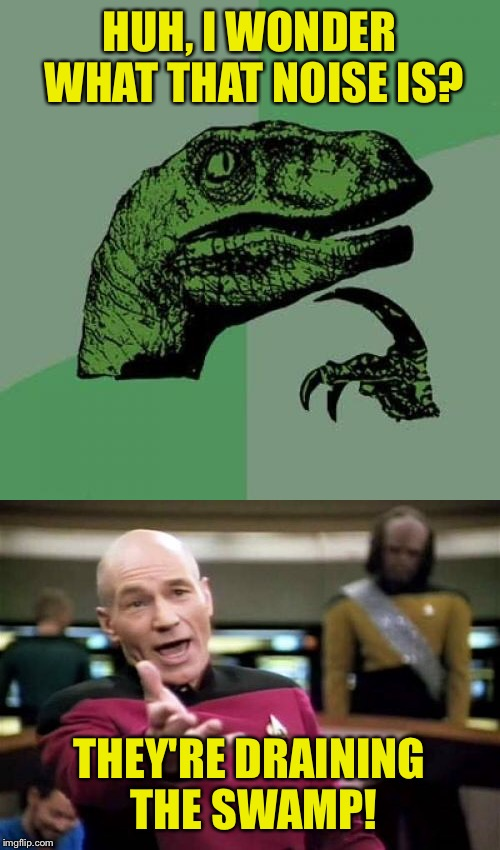 2016 Election results  | HUH, I WONDER WHAT THAT NOISE IS? THEY'RE DRAINING THE SWAMP! | image tagged in picard wtf | made w/ Imgflip meme maker