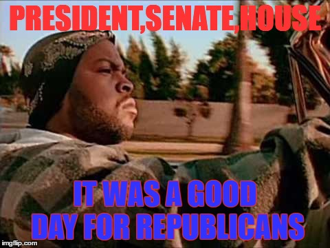 Today Was A Good Day Meme | PRESIDENT,SENATE,HOUSE IT WAS A GOOD DAY FOR REPUBLICANS | image tagged in memes,today was a good day,republicans,election 2016,senate,white house | made w/ Imgflip meme maker