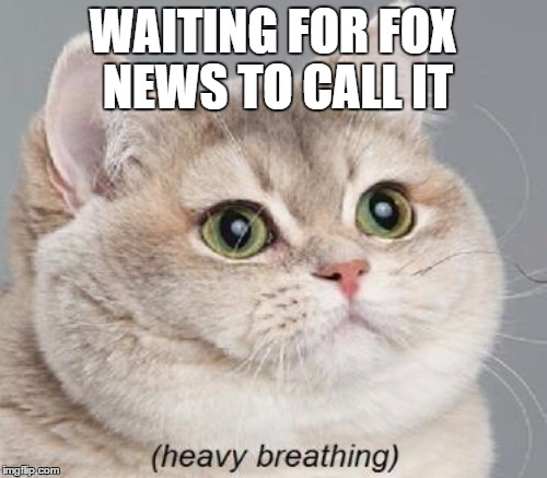 WAITING FOR FOX NEWS TO CALL IT | made w/ Imgflip meme maker