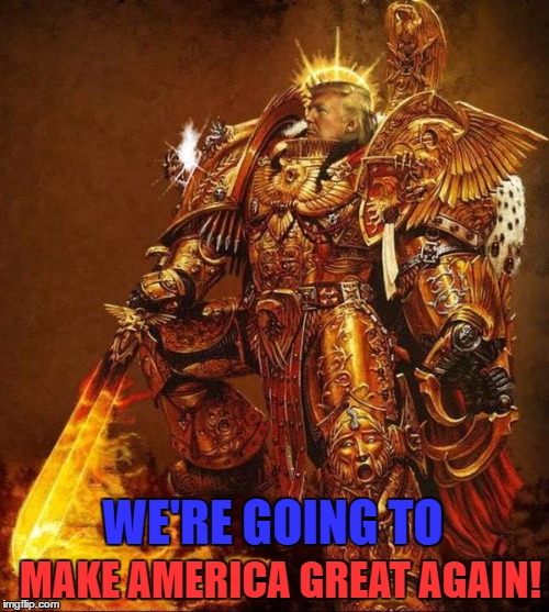 Trump Flame Warrior | MAKE AMERICA GREAT AGAIN! WE'RE GOING TO | image tagged in trump flame warrior | made w/ Imgflip meme maker