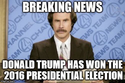 I only came back to make this meme, moving to 9GAG now, bye. | BREAKING NEWS DONALD TRUMP HAS WON THE 2016 PRESIDENTIAL ELECTION | image tagged in memes,ron burgundy,9gag,donald trump,election 2016,screwed | made w/ Imgflip meme maker
