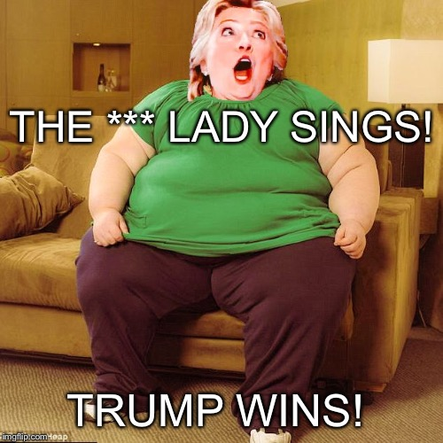 Clinton Loses! | THE *** LADY SINGS! TRUMP WINS! | image tagged in hillary sings | made w/ Imgflip meme maker