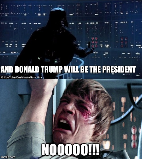 Starwars no | AND DONALD TRUMP WILL BE THE PRESIDENT NOOOOO!!! | image tagged in starwars no | made w/ Imgflip meme maker