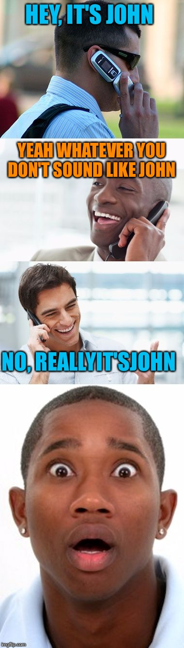When you find out Reallyitsjohn's name really is John #username weekend  | HEY, IT'S JOHN YEAH WHATEVER YOU DON'T SOUND LIKE JOHN NO, REALLYIT'SJOHN | image tagged in bro,you were so drunk last night | made w/ Imgflip meme maker