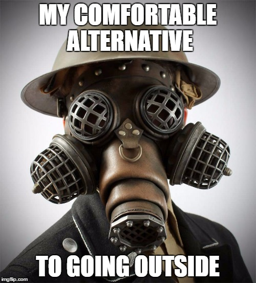MY COMFORTABLE ALTERNATIVE TO GOING OUTSIDE | made w/ Imgflip meme maker