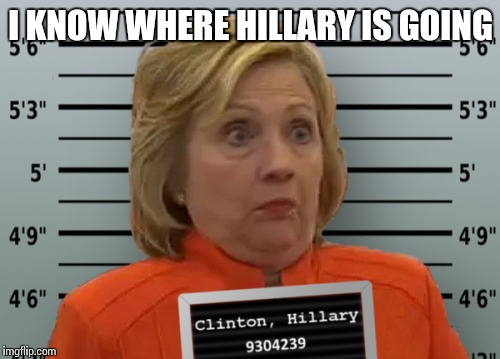 I KNOW WHERE HILLARY IS GOING | made w/ Imgflip meme maker