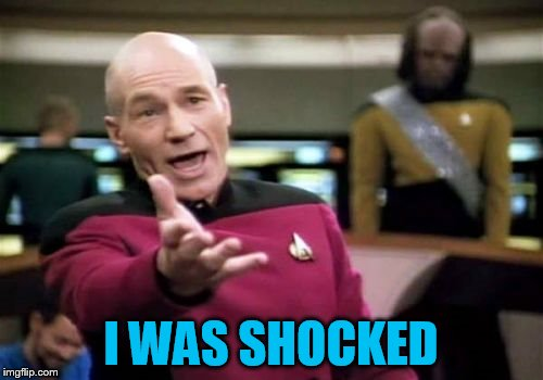 Picard Wtf Meme | I WAS SHOCKED | image tagged in memes,picard wtf | made w/ Imgflip meme maker