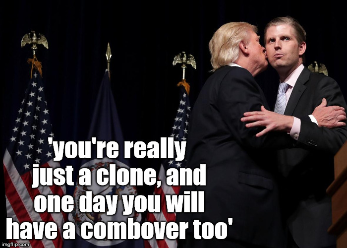 combover clone | 'you're really just a clone, and one day you will have a combover too' | image tagged in trump,election 2016,funny,memes,clone | made w/ Imgflip meme maker