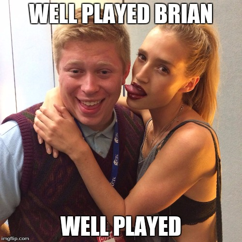 Good Luck Brian | WELL PLAYED BRIAN WELL PLAYED | image tagged in good luck brian | made w/ Imgflip meme maker