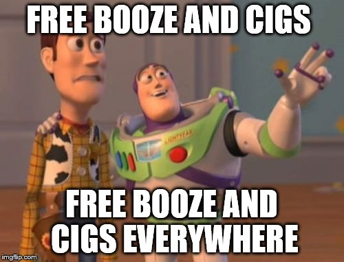 X, X Everywhere Meme | FREE BOOZE AND CIGS FREE BOOZE AND CIGS EVERYWHERE | image tagged in memes,x,x everywhere,x x everywhere | made w/ Imgflip meme maker