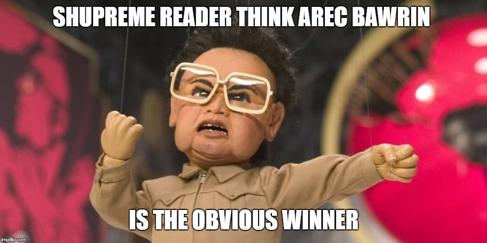 SHUPREME READER THINK AREC BAWRIN IS THE OBVIOUS WINNER | made w/ Imgflip meme maker