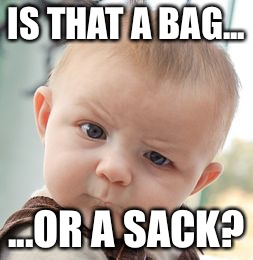 IS THAT A BAG... ...OR A SACK? | made w/ Imgflip meme maker