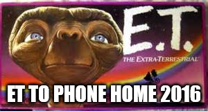 ET TO PHONE HOME 2016 | made w/ Imgflip meme maker