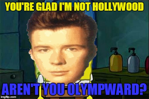YOU'RE GLAD I'M NOT HOLLYWOOD AREN'T YOU OLYMPWARD? | made w/ Imgflip meme maker