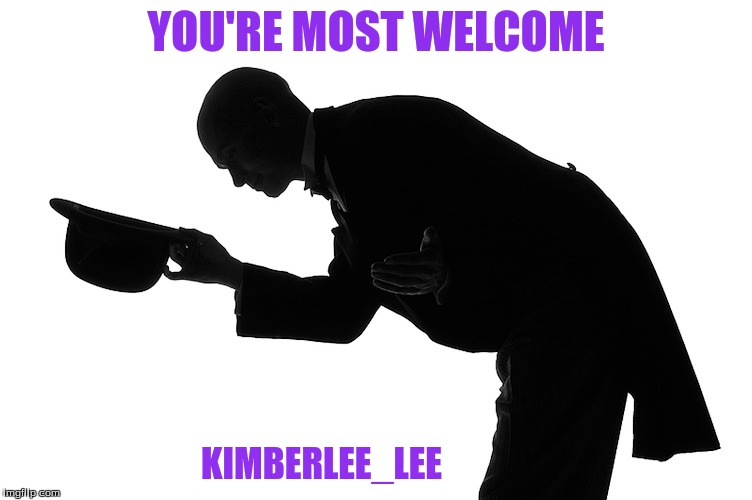 YOU'RE MOST WELCOME KIMBERLEE_LEE | made w/ Imgflip meme maker