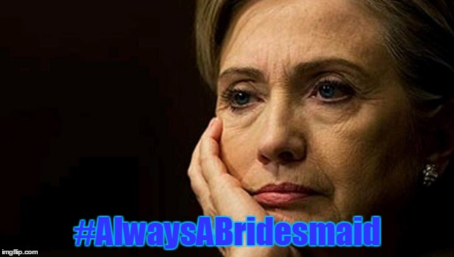 #AlwaysABridesmaid | #AlwaysABridesmaid | image tagged in politics,election 2016,hrc,fail | made w/ Imgflip meme maker