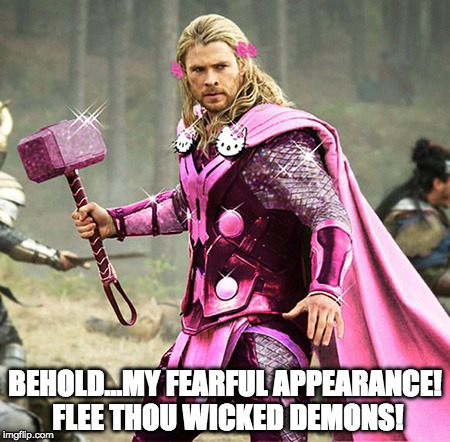 Hello Kitty Thor | BEHOLD...MY FEARFUL APPEARANCE! FLEE THOU WICKED DEMONS! | image tagged in thor,hello kitty,king's road | made w/ Imgflip meme maker