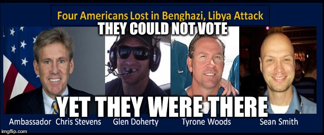 Dead heros did influence the election | THEY COULD NOT VOTE YET THEY WERE THERE | image tagged in the benghazi four,election 2016,memes | made w/ Imgflip meme maker