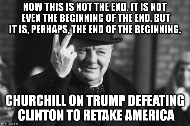 Winston Churchill | NOW THIS IS NOT THE END. IT IS NOT EVEN THE BEGINNING OF THE END. BUT IT IS, PERHAPS, THE END OF THE BEGINNING. CHURCHILL ON TRUMP DEFEATING | image tagged in winston churchill | made w/ Imgflip meme maker