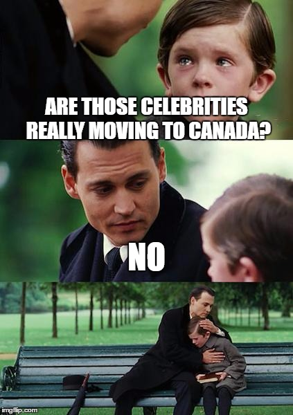 Finding Neverland Meme | ARE THOSE CELEBRITIES REALLY MOVING TO CANADA? NO | image tagged in memes,finding neverland | made w/ Imgflip meme maker