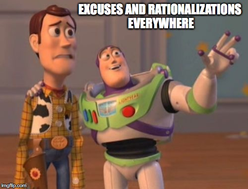 X, X Everywhere Meme | EXCUSES AND RATIONALIZATIONS EVERYWHERE | image tagged in memes,x,x everywhere,x x everywhere | made w/ Imgflip meme maker