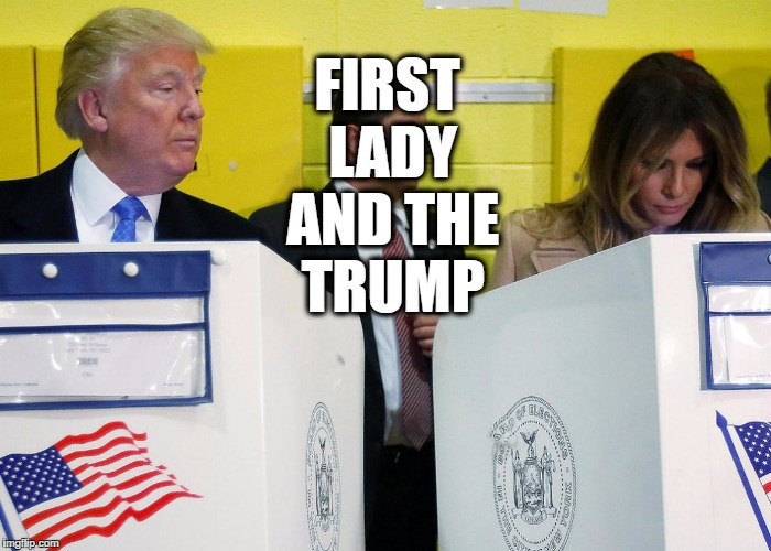 FIRST LADY AND THE TRUMP |  FIRST LADY AND THE TRUMP | image tagged in first lady,trump,president,us elections,elections 2016 | made w/ Imgflip meme maker