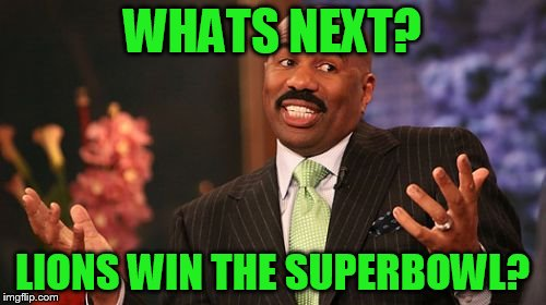 Steve Harvey Meme | WHATS NEXT? LIONS WIN THE SUPERBOWL? | image tagged in memes,steve harvey | made w/ Imgflip meme maker