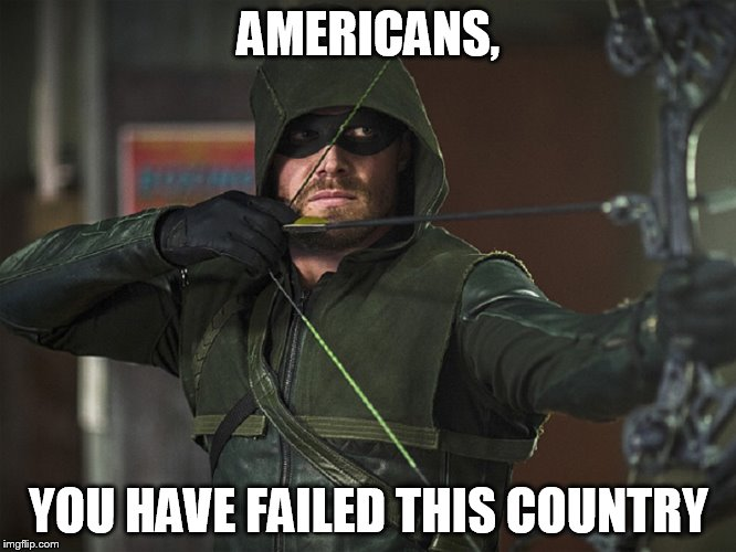 AMERICANS, YOU HAVE FAILED THIS COUNTRY | image tagged in arrow - you have failed this city | made w/ Imgflip meme maker