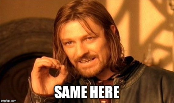 One Does Not Simply Meme | SAME HERE | image tagged in memes,one does not simply | made w/ Imgflip meme maker