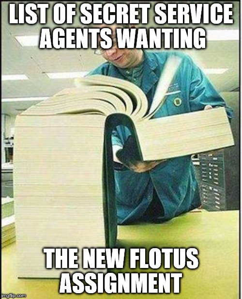 Yeah, there's gonna be a waiting list for that assignment. |  LIST OF SECRET SERVICE AGENTS WANTING; THE NEW FLOTUS ASSIGNMENT | image tagged in big book,secret service,flotus,melania trump,first lady | made w/ Imgflip meme maker
