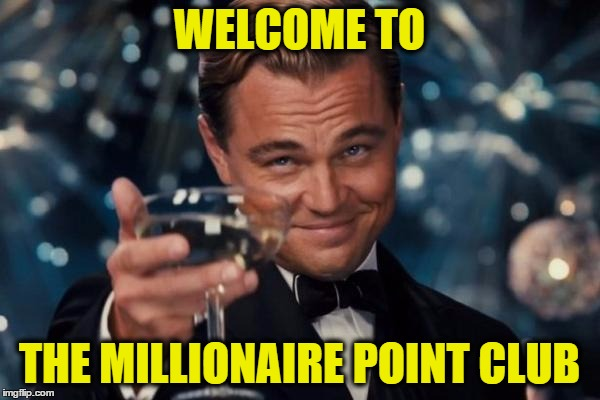 Leonardo Dicaprio Cheers Meme | WELCOME TO THE MILLIONAIRE POINT CLUB | image tagged in memes,leonardo dicaprio cheers | made w/ Imgflip meme maker