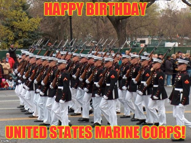 Marines | HAPPY BIRTHDAY UNITED STATES MARINE CORPS! | image tagged in marines | made w/ Imgflip meme maker