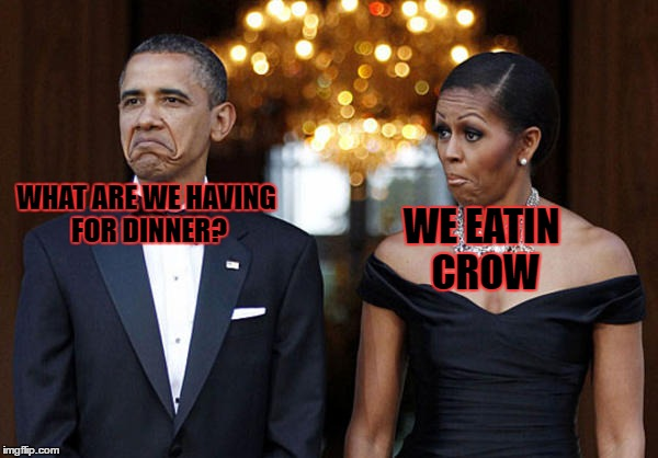 eating crow |  WE EATIN CROW; WHAT ARE WE HAVING FOR DINNER? | image tagged in obama and michelle,trump 2016,funny memes | made w/ Imgflip meme maker