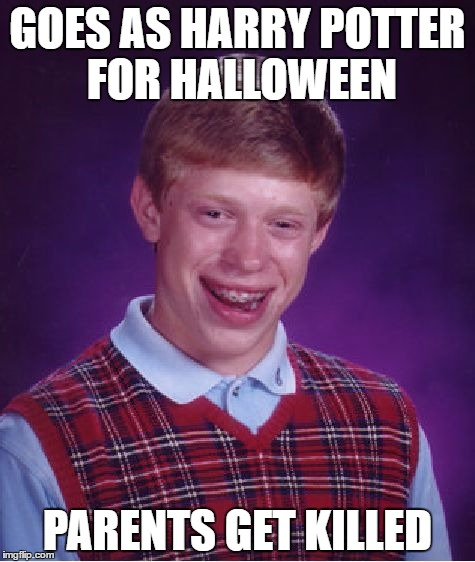 Bad Luck Brian Meme | GOES AS HARRY POTTER FOR HALLOWEEN PARENTS GET KILLED | image tagged in memes,bad luck brian | made w/ Imgflip meme maker